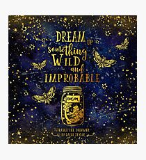 Dream Up Something Wild and Improbable Photographic Print