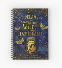 Dream Up Something Wild and Improbable Spiral Notebook