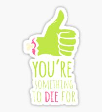 You're something to die for Sticker