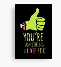 You're something to die for Canvas Print