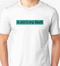 It ain't my fault Unisex T-Shirt