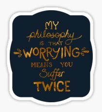 My Philosophy is that Worrying means you Suffer Twice Typography (Gold Version) Sticker