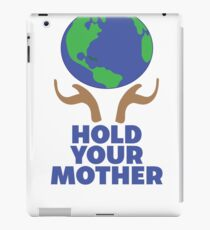 Hold Your Mother Funny Earth Day  iPad Case/Skin