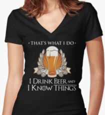 I Drink Beer And I Know Things T Shirt Women's Fitted V-Neck T-Shirt
