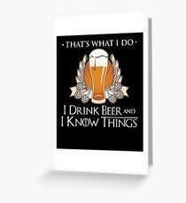 I Drink Beer And I Know Things T Shirt Greeting Card