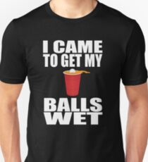 I Came To Get My Balls Wet - Beer Pong Unisex T-Shirt