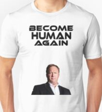Alex Jones - Become Human Again - InfoWars.com Unisex T-Shirt
