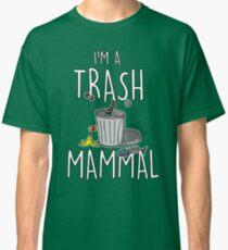 I'M A TRASH MAMMAL Classic T-Shirt