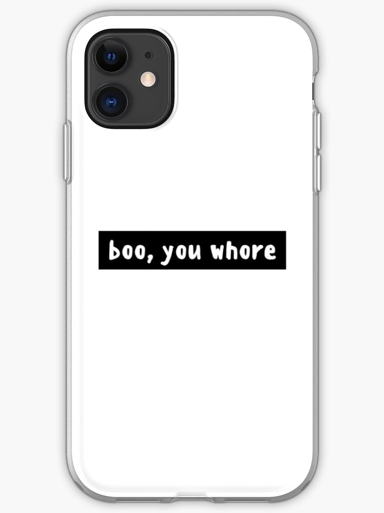 Boo You Whore iphone case