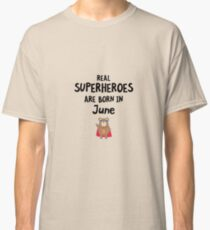 Superheroes are born in June R57a5 Classic T-Shirt