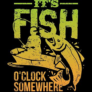 It's Fish O'clock Somewhere - Fishing by VomHaus