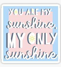 You Are My Sunshine, My Only Sunshine  Sticker