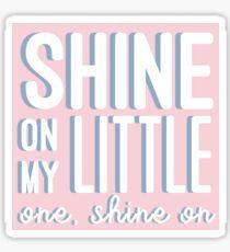 Shine On My Little One, Shine On  Sticker