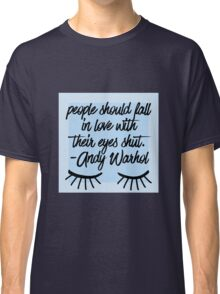 People Should Fall In Love With Their Eyes Shut  Classic T-Shirt