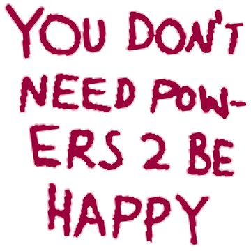 You Don't Need Powers To Be Happy by wertler