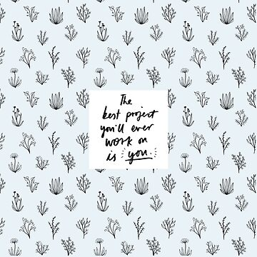 The Best Project You'll Ever Work On Is You - Designed & Illustrated by Laura Tubb by lauratubb