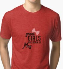 Great Girls are born in May Rh67g Tri-blend T-Shirt