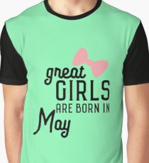 Great Girls are born in May Rh67g Graphic T-Shirt