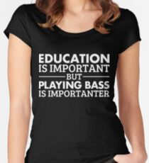 Education is Important but Playing Bass is Importanter Women's Fitted Scoop T-Shirt