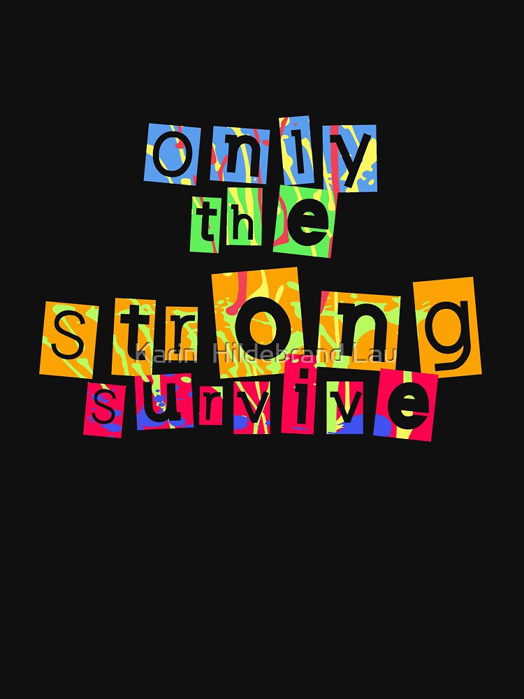 Only the Strong Survive by karimala
