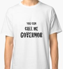 You can call me, governor Classic T-Shirt