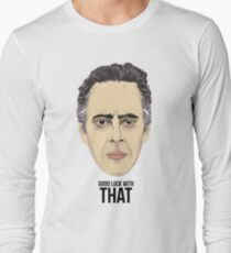 Dr. Jordan Peterson - GOOD LUCK WITH THAT Long Sleeve T-Shirt