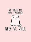 We Speak the Same Language When We Smile - Cute Cat by jitterfly
