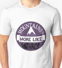 """""""Mountains""""? More Like """"Nothings"""" T-Shirt"""