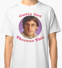 Louis Theroux - Gotta Get Theroux This Classic T-Shirt