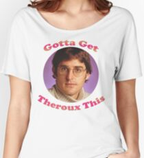 Louis Theroux - Gotta Get Theroux This Women's Relaxed Fit T-Shirt