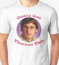 Louis Theroux - Gotta Get Theroux This Unisex T-Shirt