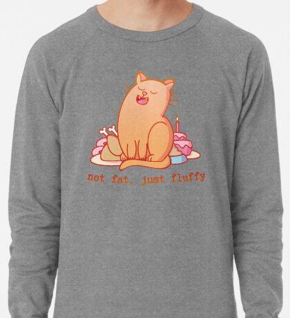 Not fat, just fluffy Lightweight Sweatshirt