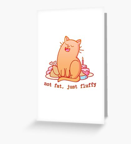 Not fat, just fluffy Greeting Card