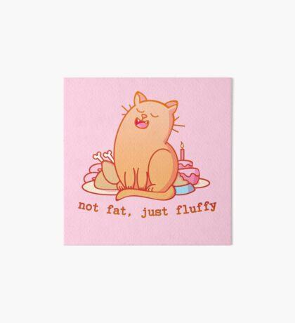 Not fat, just fluffy Art Board Print