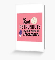 Astronauts are born in December Rb1v9 Greeting Card