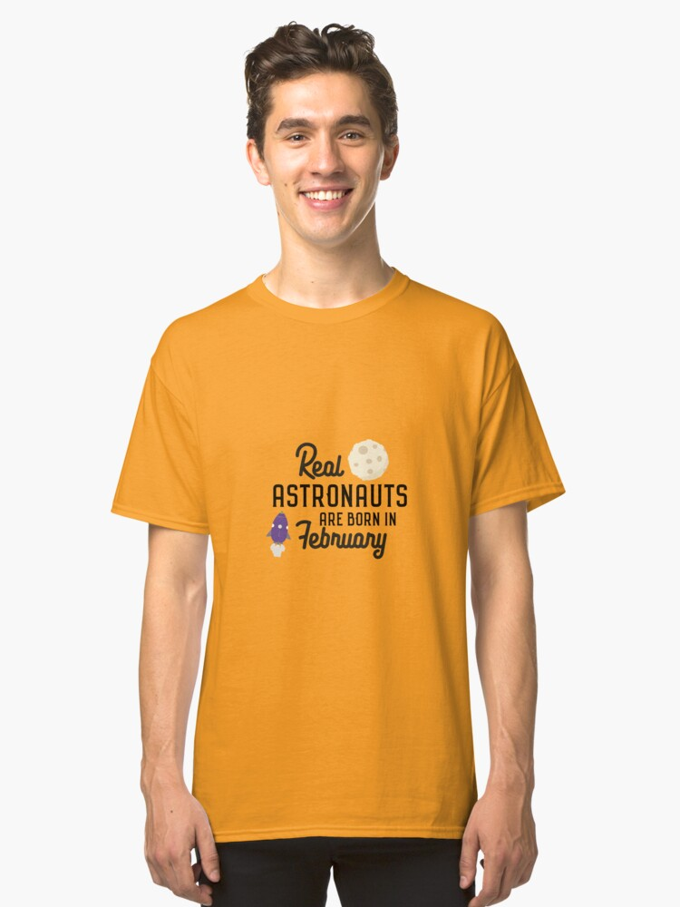 Astronauts are born in February Rbg4l Classic T-Shirt Front
