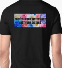 Flower Activism - Protect Your Sisters Unisex T-Shirt