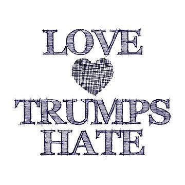 Love Trumps Hate Inky Blue Sketch Style by awkwarddesignco