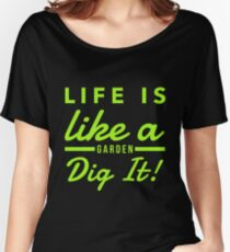 Life is like a Garden Dig It Funny shirt Women's Relaxed Fit T-Shirt