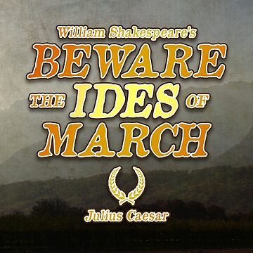 'Beware the Ides of March' - Julius Caesar Quotation by Insecondsflat