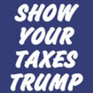 Show Your Taxes Trump by EthosWear