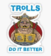 Trolls do it better Sticker