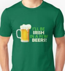 I'll be Irish in a few beers.  Unisex T-Shirt