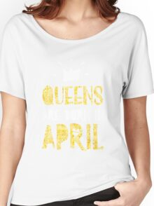 Queens are Born in April Women's Relaxed Fit T-Shirt