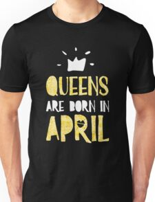 Queens are Born in April Unisex T-Shirt