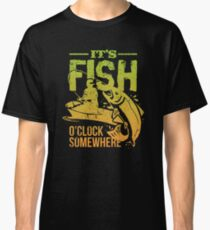 It's Fish O'clock Somewhere - Fishing Classic T-Shirt