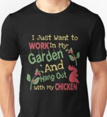 WORK IN MY GARDEN AND HANG OUT WITH MY CHICKEN T-Shirt