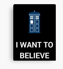 I Want To Believe - Doctor Canvas Print