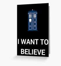 I Want To Believe - Doctor Greeting Card