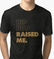 Hip Hop Raised Me Gold Tri-blend T-Shirt